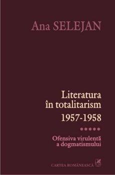 literatura-in-totalitarism-1957-1958-ofensiva-virulenta-a-dogmatismului-vol-5_1_fullsize