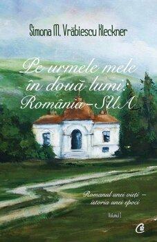 pe-urmele-mele-in-doua-lumi-romania-sua-romanul-unei-vieti-istoria-unei-epoci-vol-1_1_fullsize
